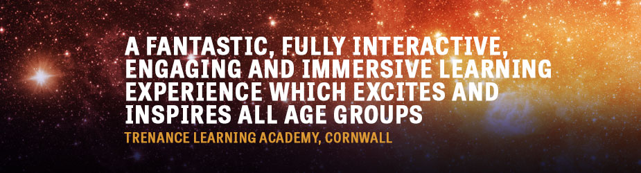 A fantastic, fully interactive, engaging and immersive learning experience which excites and inspires all age groups Trenance Learning Academy, Cornwall