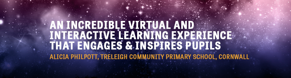 "An incredible virtual and interactive learning experience that engages and inspires pupils"" Alicia Philpott, Treleigh Community Primary School, Cornwall"